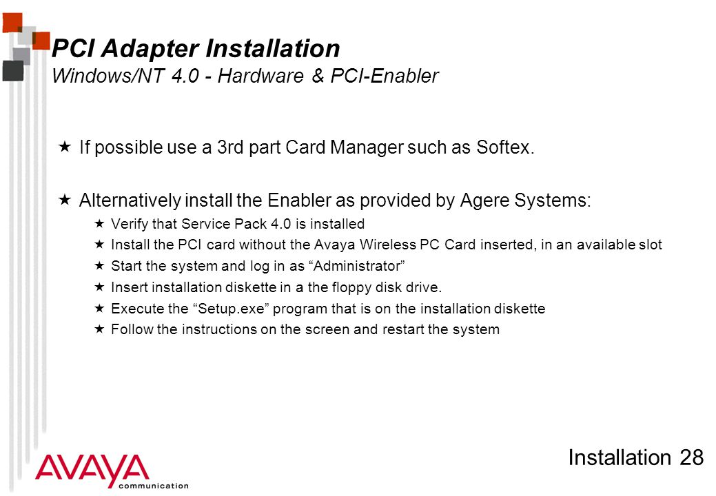 Installation 28 PCI Adapter Installation Windows/NT 4.0 - Hardware & PCI-Enabler  If possible use a 3rd part Card Manager such as Softex.