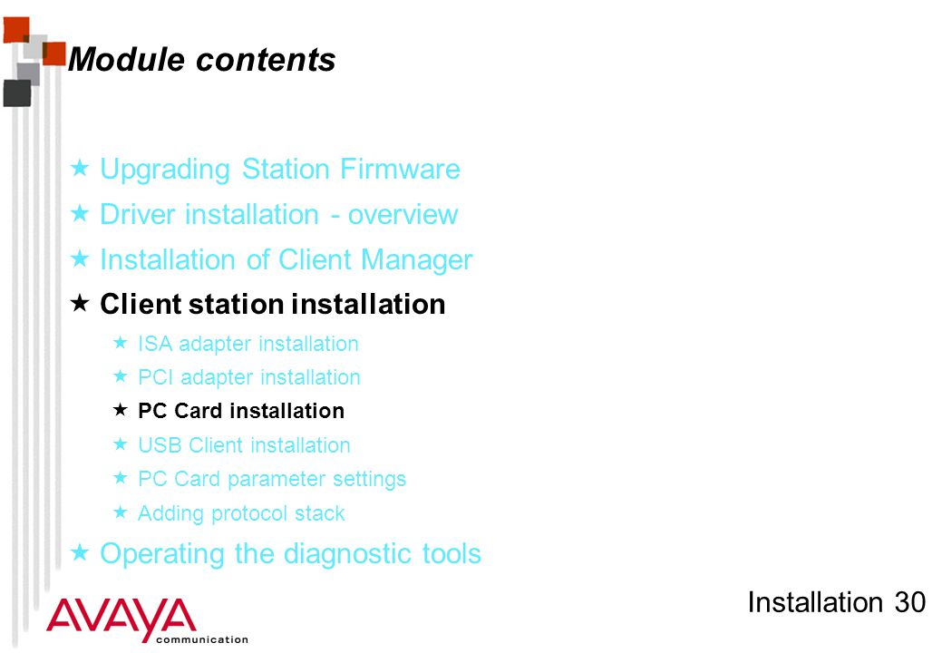Installation 30 Module contents  Upgrading Station Firmware  Driver installation - overview  Installation of Client Manager  Client station installation  ISA adapter installation  PCI adapter installation  PC Card installation  USB Client installation  PC Card parameter settings  Adding protocol stack  Operating the diagnostic tools