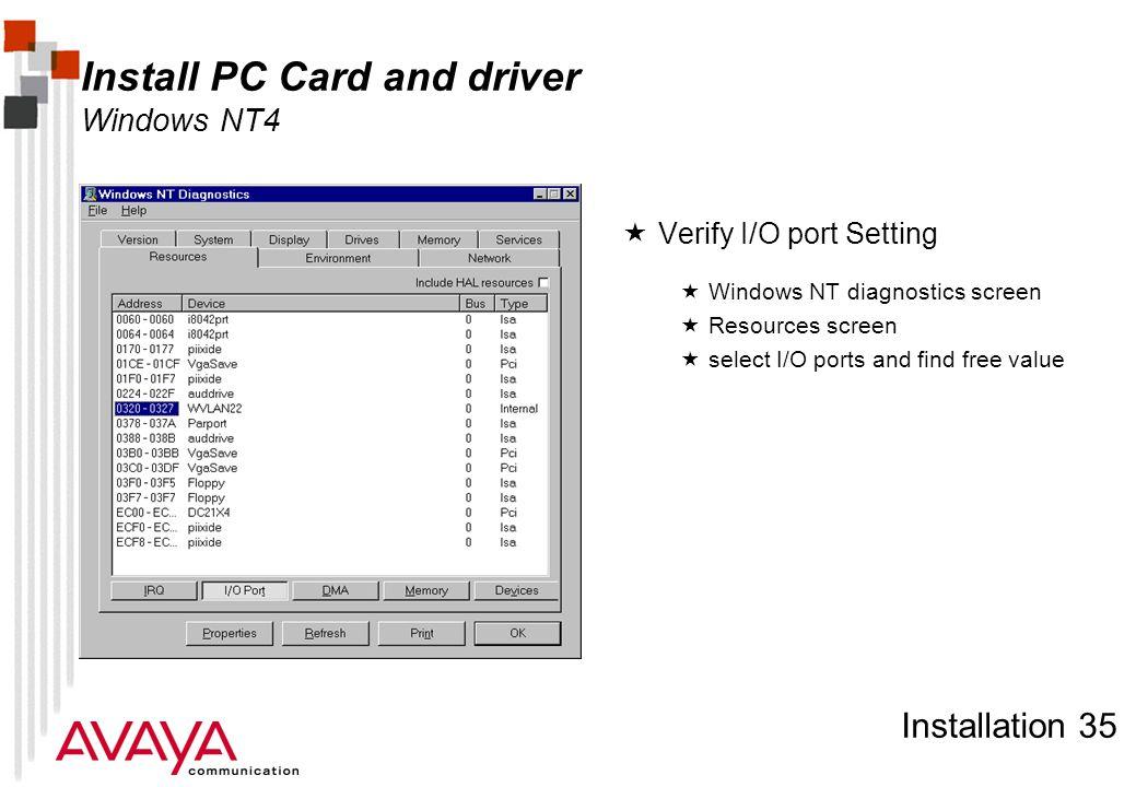 Installation 35 Install PC Card and driver Windows NT4  Verify I/O port Setting  Windows NT diagnostics screen  Resources screen  select I/O ports