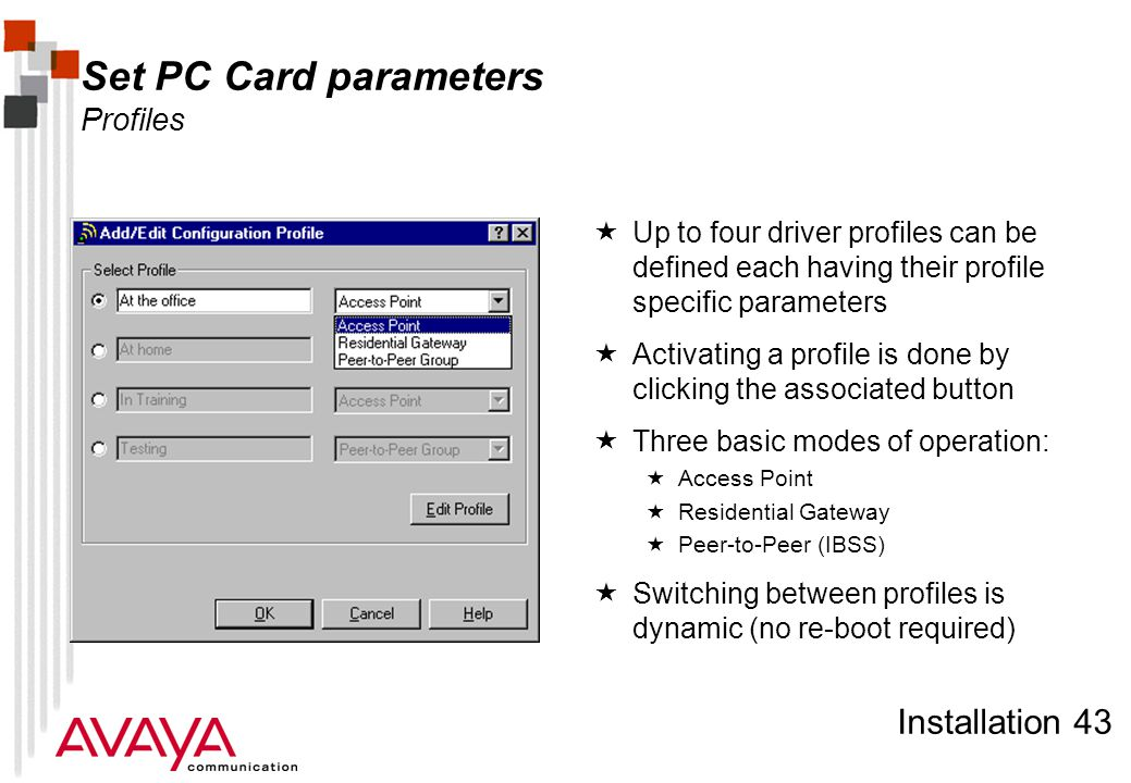 Installation 43 Set PC Card parameters Profiles  Up to four driver profiles can be defined each having their profile specific parameters  Activating