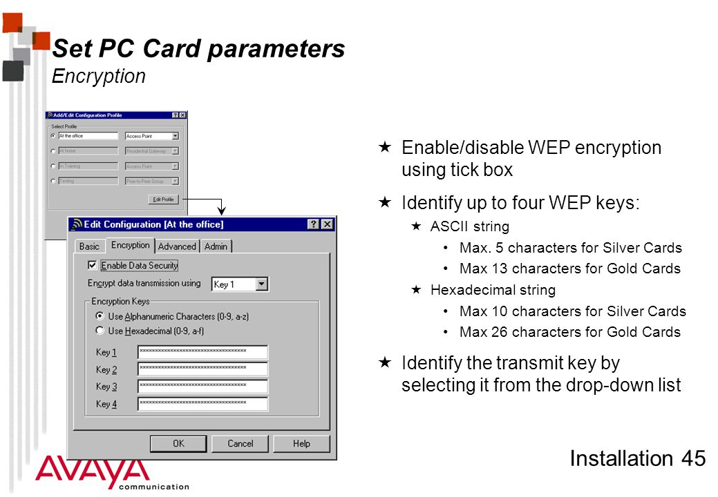 Installation 45 Set PC Card parameters Encryption  Enable/disable WEP encryption using tick box  Identify up to four WEP keys:  ASCII string Max.