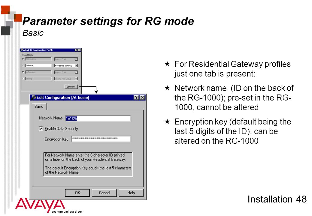 Installation 48 Parameter settings for RG mode Basic  For Residential Gateway profiles just one tab is present:  Network name (ID on the back of the RG-1000); pre-set in the RG- 1000, cannot be altered  Encryption key (default being the last 5 digits of the ID); can be altered on the RG-1000