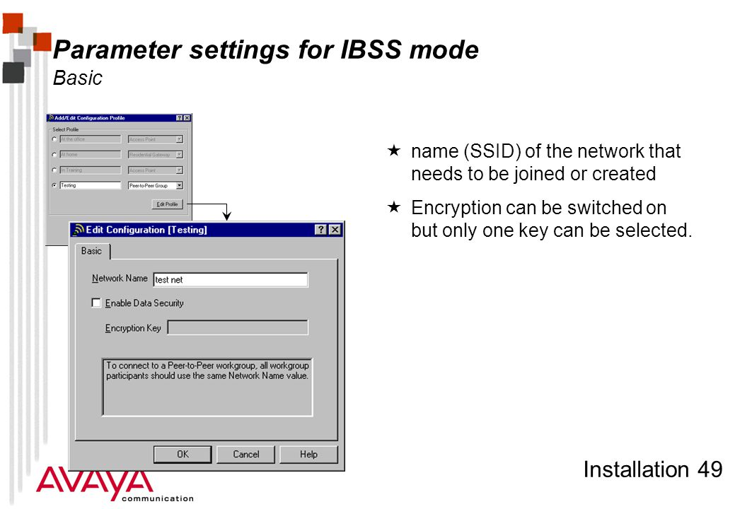 Installation 49 Parameter settings for IBSS mode Basic  name (SSID) of the network that needs to be joined or created  Encryption can be switched on
