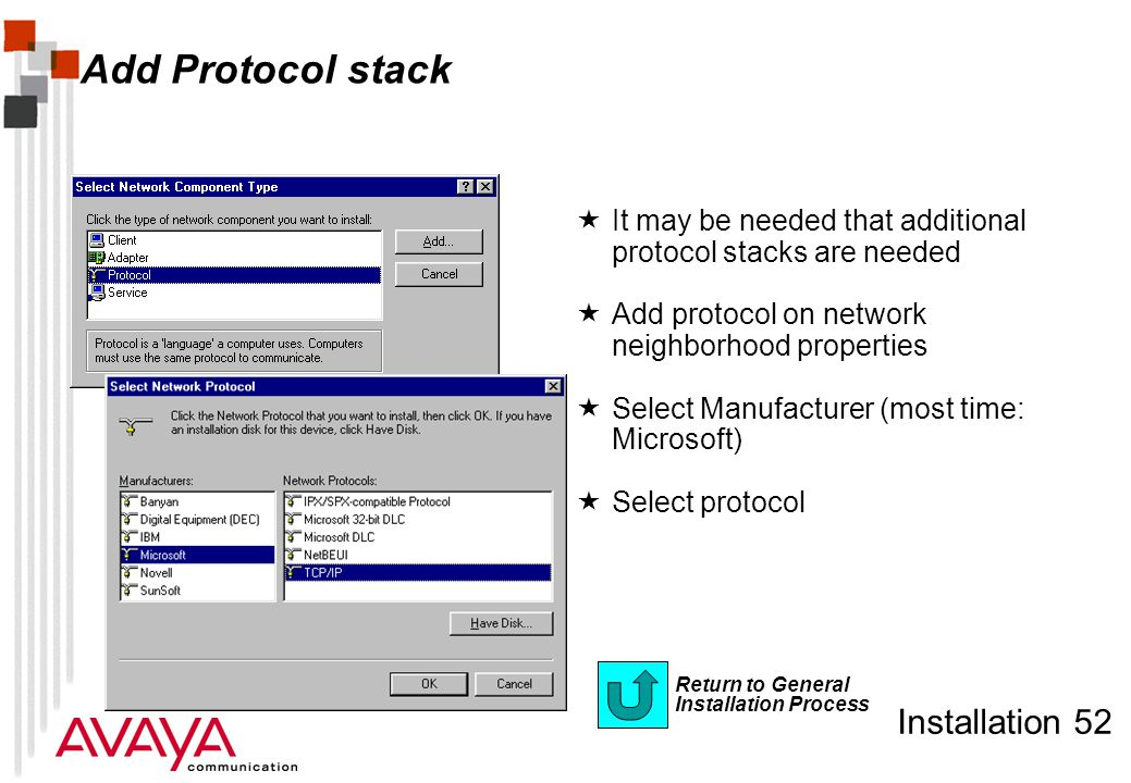 Installation 52 Add Protocol stack  It may be needed that additional protocol stacks are needed  Add protocol on network neighborhood properties  Select Manufacturer (most time: Microsoft)  Select protocol Return to General Installation Process