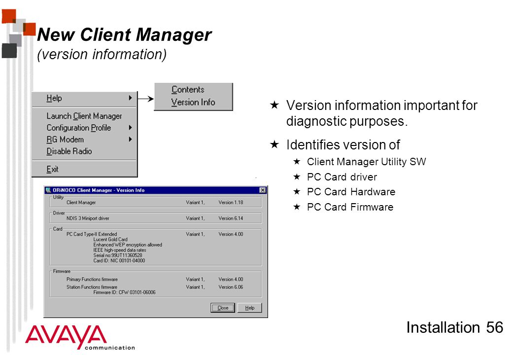 Installation 56 New Client Manager (version information)  Version information important for diagnostic purposes.  Identifies version of  Client Man