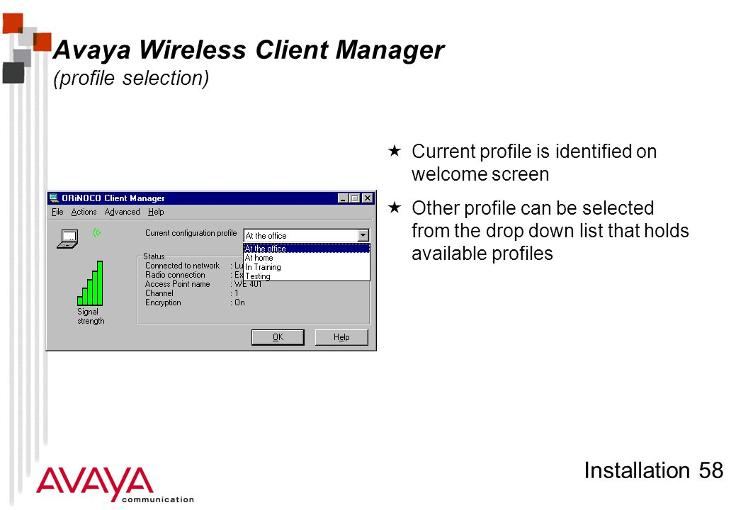 Installation 58 Avaya Wireless Client Manager (profile selection)  Current profile is identified on welcome screen  Other profile can be selected fr