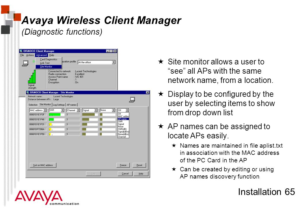 Installation 65 Avaya Wireless Client Manager (Diagnostic functions)  Site monitor allows a user to see all APs with the same network name, from a location.