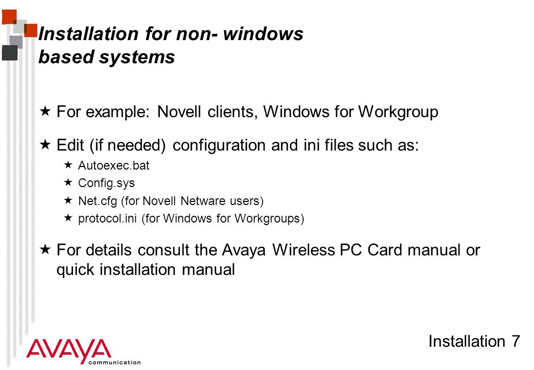 Installation 38 Install PC Card and driver Windows NT4  Windows reports detection of PC Card  Follow instructions on screen  When asked for the Avaya Wireless driver please insert diskette and follow instruction  If the driver has been downloaded and stored on disk, browse to the sub-directory on the disk Note: when installing newer version of the driver assure to remove the old driver files from the windows/system sub-directory to assure that Windows selects the new driver and not the old one (see readme.txt file) Return to General Installation Process