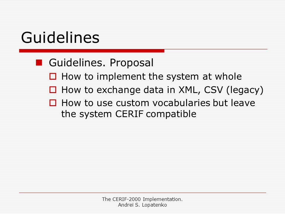 The CERIF-2000 Implementation. Andrei S. Lopatenko Guidelines Guidelines.