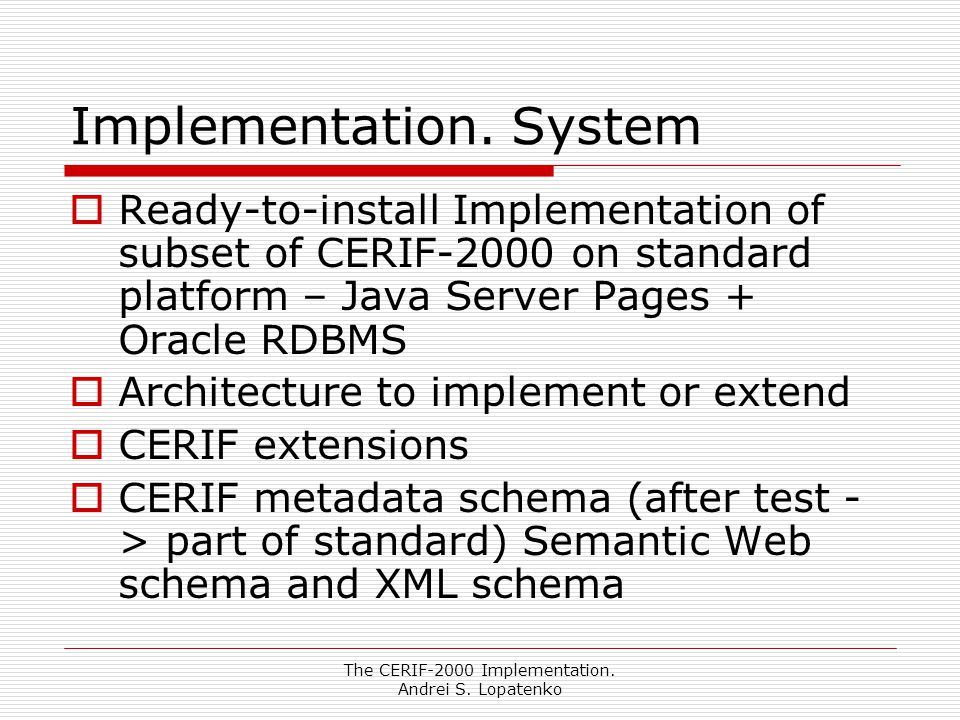 The CERIF-2000 Implementation. Andrei S. Lopatenko Implementation.