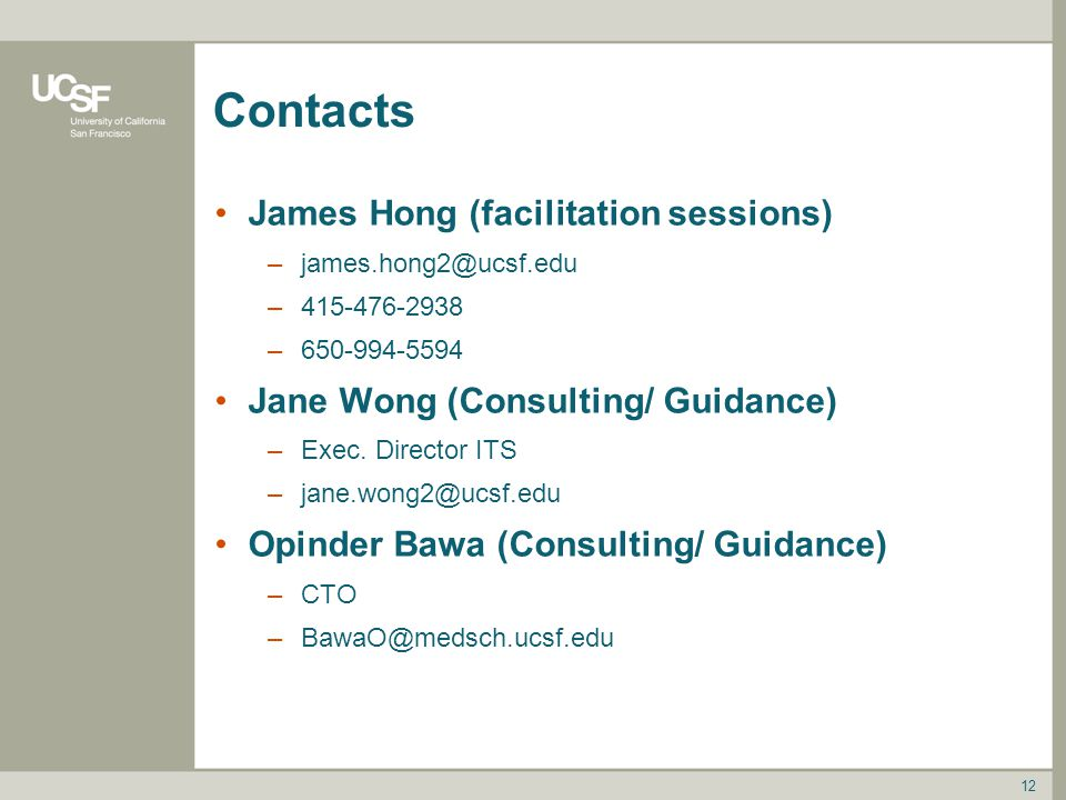 Contacts James Hong (facilitation sessions) –james.hong2@ucsf.edu –415-476-2938 –650-994-5594 Jane Wong (Consulting/ Guidance) –Exec.
