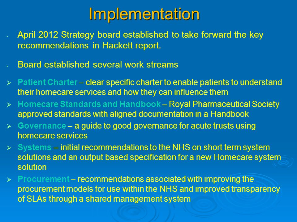 Implementation April 2012 Strategy board established to take forward the key recommendations in Hackett report. Board established several work streams