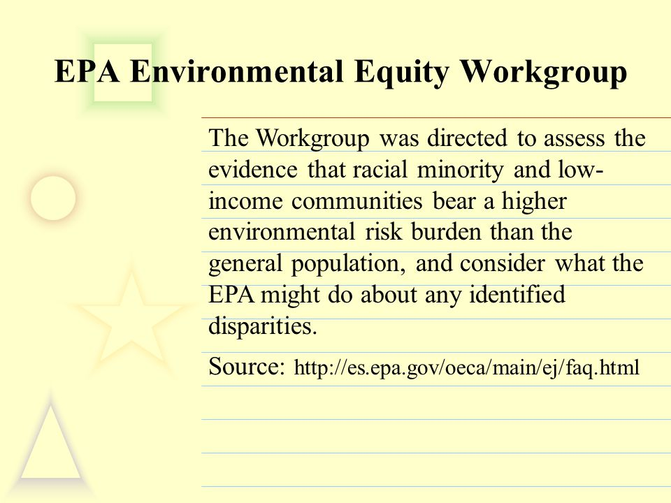 EPA Environmental Equity Workgroup The Workgroup was directed to assess the evidence that racial minority and low- income communities bear a higher en