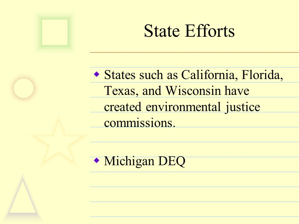 State Efforts  States such as California, Florida, Texas, and Wisconsin have created environmental justice commissions.