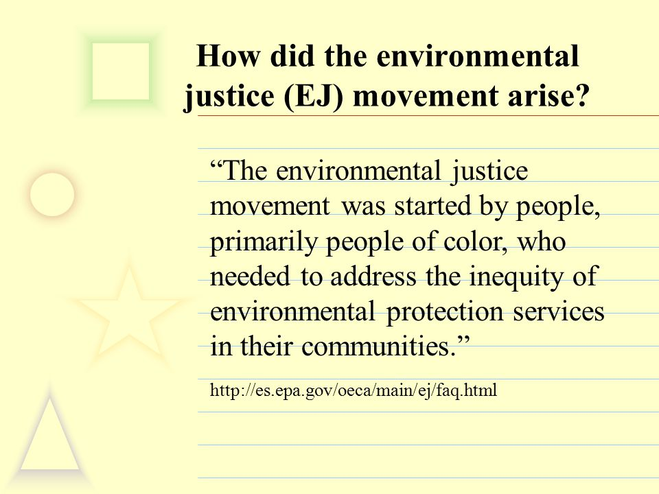 """How did the environmental justice (EJ) movement arise? """"The environmental justice movement was started by people, primarily people of color, who neede"""