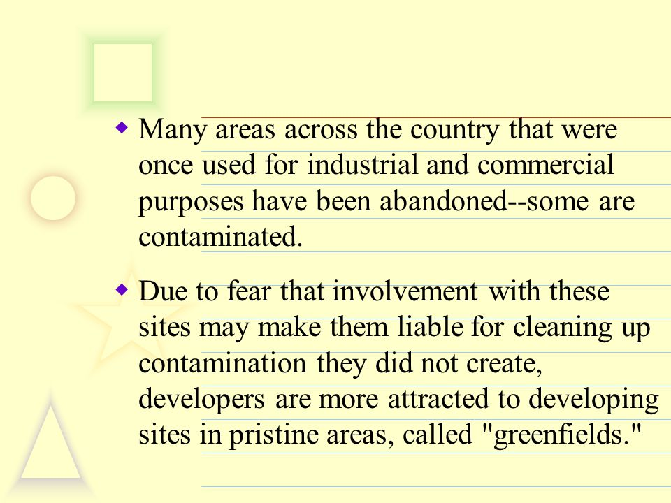  Many areas across the country that were once used for industrial and commercial purposes have been abandoned--some are contaminated.  Due to fear t