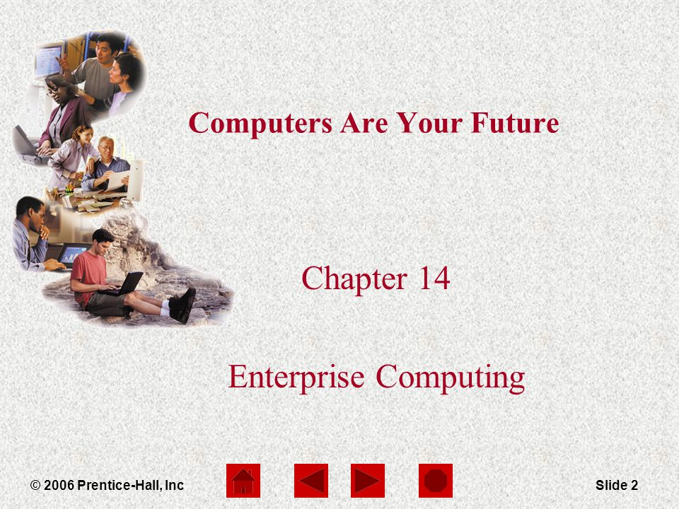 Computers Are Your Future Chapter 14 © 2006 Prentice-Hall, IncSlide 2 Computers Are Your Future Chapter 14 Enterprise Computing