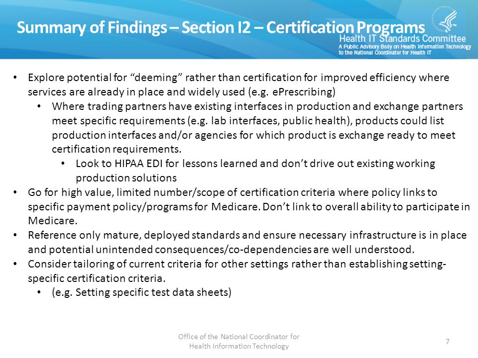Summary of Findings – Section I2 – Certification Programs Office of the National Coordinator for Health Information Technology 7 Explore potential for deeming rather than certification for improved efficiency where services are already in place and widely used (e.g.