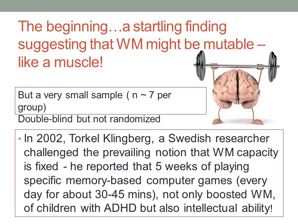 The beginning…a startling finding suggesting that WM might be mutable – like a muscle.
