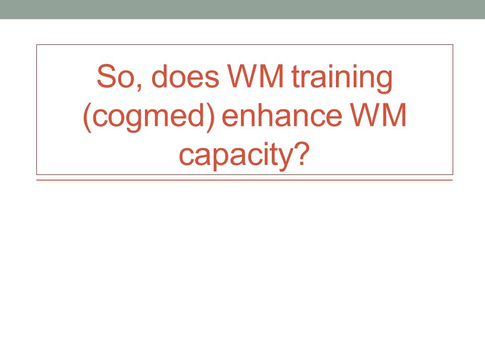So, does WM training (cogmed) enhance WM capacity
