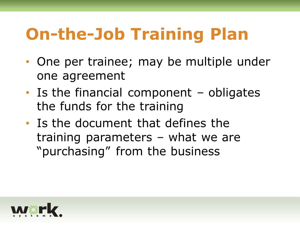 Reimbursement Business is reimbursed for 50% of the trainee's wages during the training period, up to $5,000 One-half of the payment is made at the end of the training period upon successful completion of the training plan One-half of the payment is made at the end of 90 days if the trainee is still employed and working 30 hours or more each week