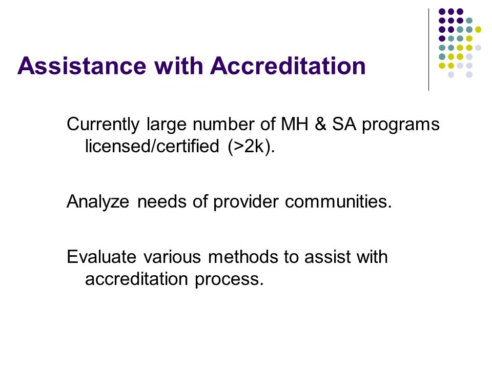 Assistance with Accreditation Currently large number of MH & SA programs licensed/certified (>2k).