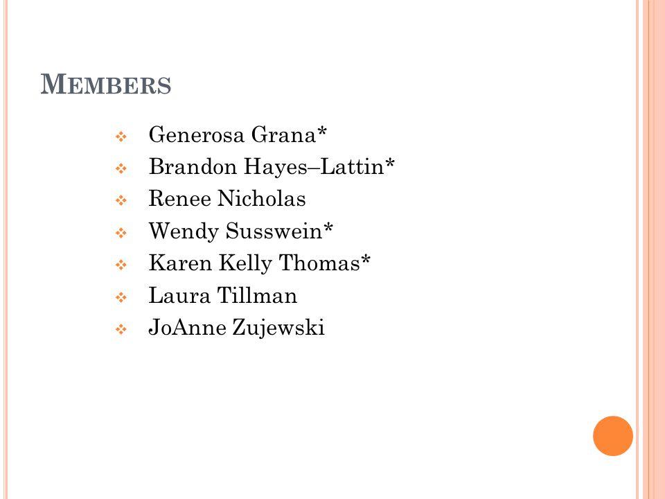 M EMBERS  Generosa Grana*  Brandon Hayes–Lattin*  Renee Nicholas  Wendy Susswein*  Karen Kelly Thomas*  Laura Tillman  JoAnne Zujewski