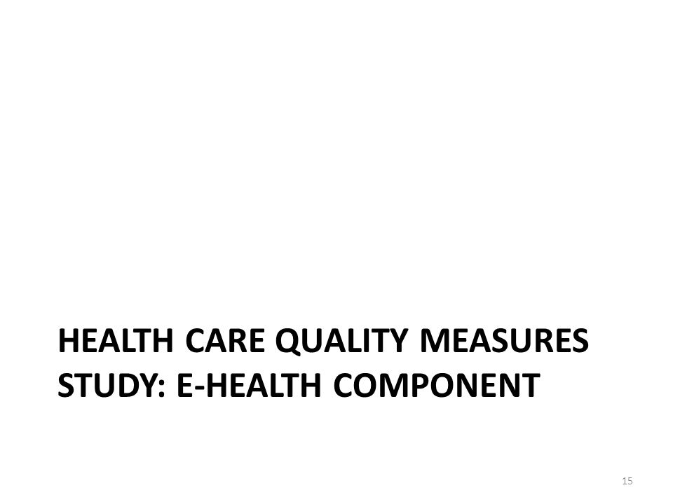 HEALTH CARE QUALITY MEASURES STUDY: E-HEALTH COMPONENT 15
