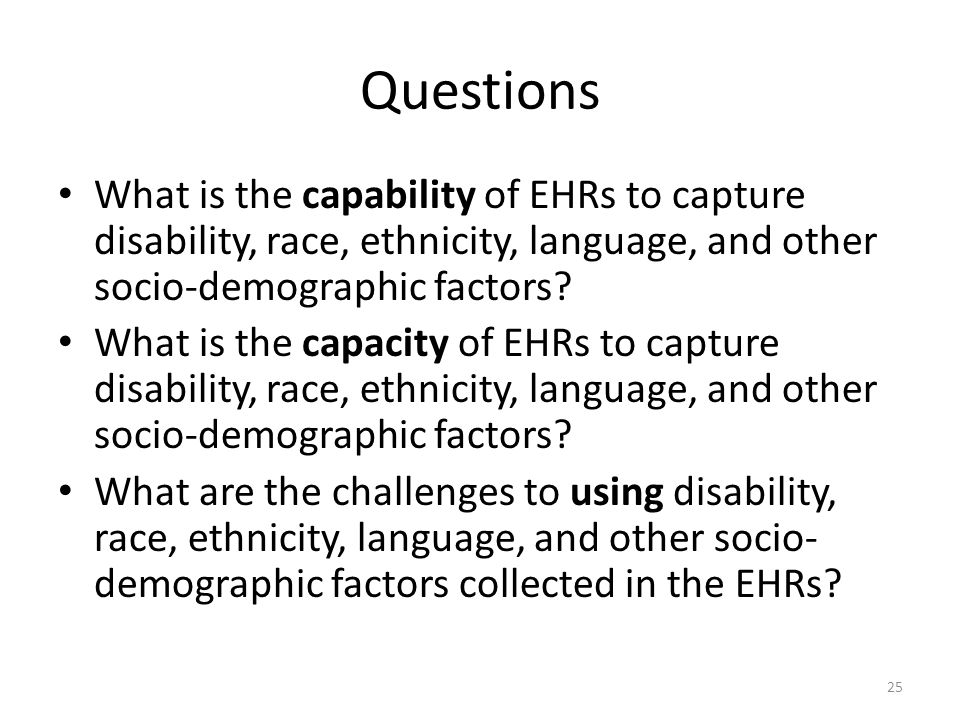 Questions What is the capability of EHRs to capture disability, race, ethnicity, language, and other socio-demographic factors.