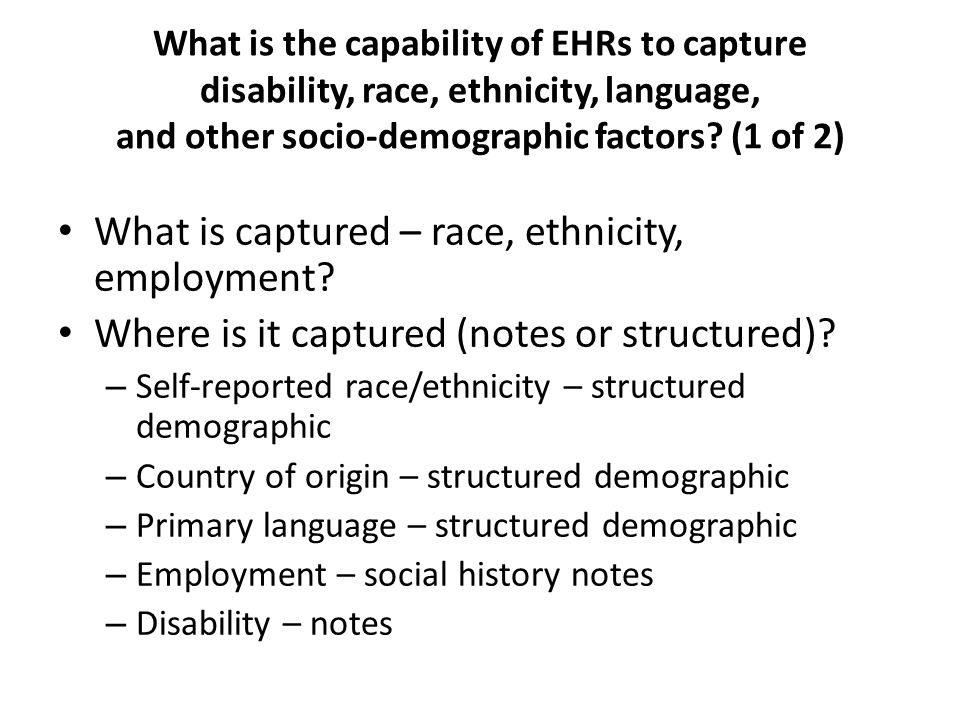 What is captured – race, ethnicity, employment. Where is it captured (notes or structured).