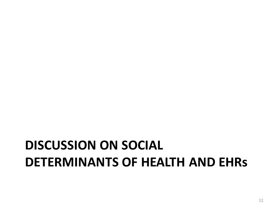 DISCUSSION ON SOCIAL DETERMINANTS OF HEALTH AND EHRs 32