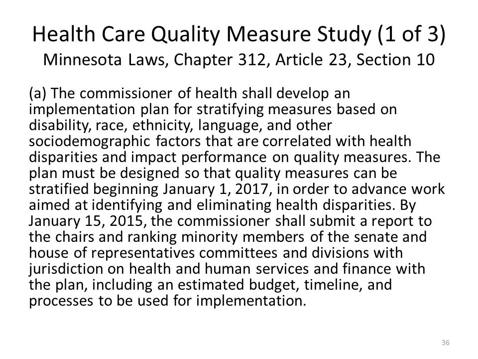 Health Care Quality Measure Study (1 of 3) Minnesota Laws, Chapter 312, Article 23, Section 10 (a) The commissioner of health shall develop an implementation plan for stratifying measures based on disability, race, ethnicity, language, and other sociodemographic factors that are correlated with health disparities and impact performance on quality measures.