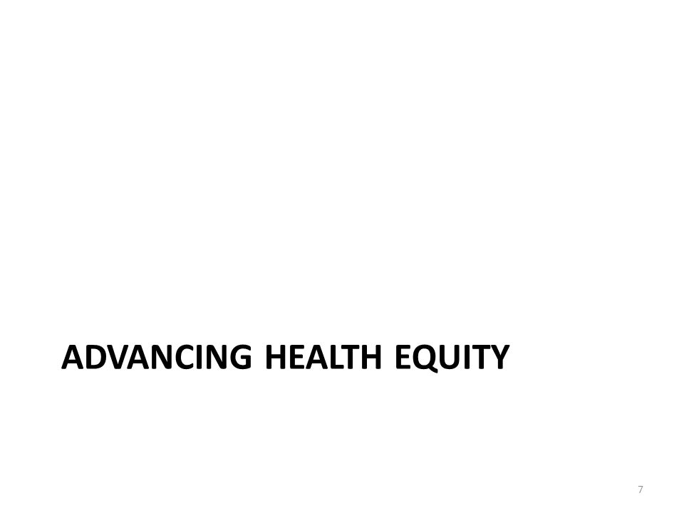 ADVANCING HEALTH EQUITY 7
