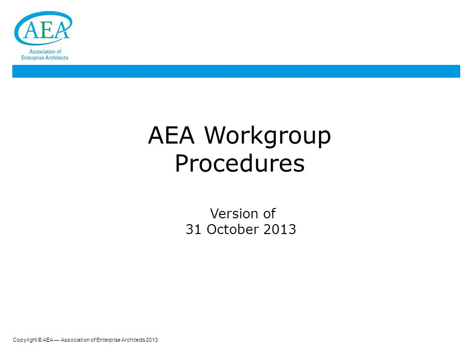 Copyright © AEA — Association of Enterprise Architects 2013 2 Agenda  What is a Workgroup.