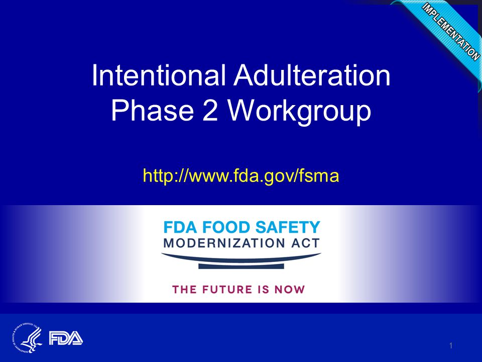 Intentional Adulteration Phase 2 Workgroup http://www.fda.gov/fsma 1