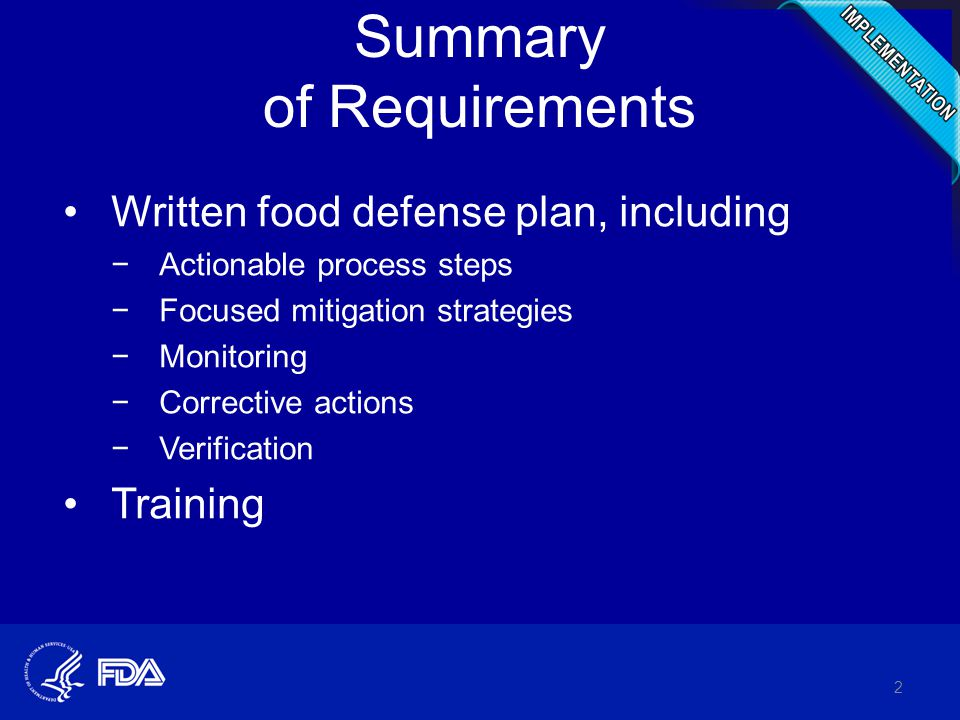 Summary of Requirements Written food defense plan, including −Actionable process steps −Focused mitigation strategies −Monitoring −Corrective actions −Verification Training 2