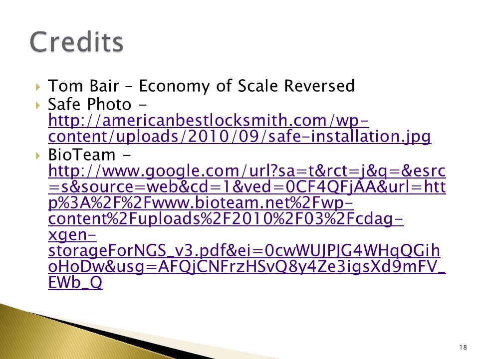  Tom Bair – Economy of Scale Reversed  Safe Photo - http://americanbestlocksmith.com/wp- content/uploads/2010/09/safe-installation.jpg http://americanbestlocksmith.com/wp- content/uploads/2010/09/safe-installation.jpg  BioTeam - http://www.google.com/url sa=t&rct=j&q=&esrc =s&source=web&cd=1&ved=0CF4QFjAA&url=htt p%3A%2F%2Fwww.bioteam.net%2Fwp- content%2Fuploads%2F2010%2F03%2Fcdag- xgen- storageForNGS_v3.pdf&ei=0cwWUJPJG4WHqQGih oHoDw&usg=AFQjCNFrzHSvQ8y4Ze3igsXd9mFV_ EWb_Q http://www.google.com/url sa=t&rct=j&q=&esrc =s&source=web&cd=1&ved=0CF4QFjAA&url=htt p%3A%2F%2Fwww.bioteam.net%2Fwp- content%2Fuploads%2F2010%2F03%2Fcdag- xgen- storageForNGS_v3.pdf&ei=0cwWUJPJG4WHqQGih oHoDw&usg=AFQjCNFrzHSvQ8y4Ze3igsXd9mFV_ EWb_Q 18