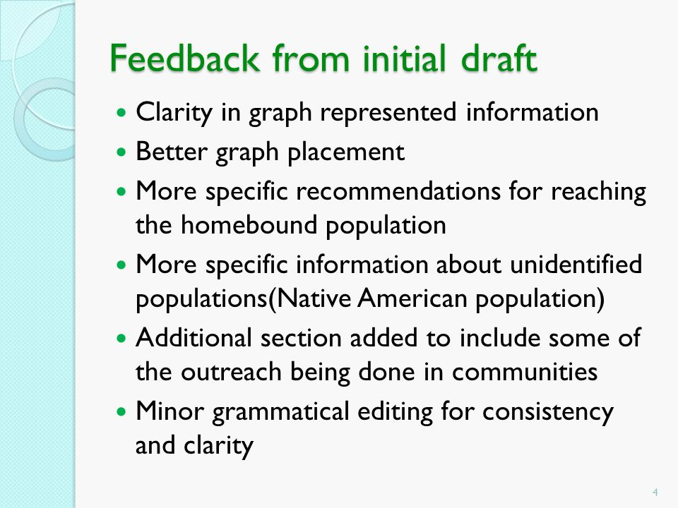 Feedback from initial draft Clarity in graph represented information Better graph placement More specific recommendations for reaching the homebound population More specific information about unidentified populations(Native American population) Additional section added to include some of the outreach being done in communities Minor grammatical editing for consistency and clarity 4