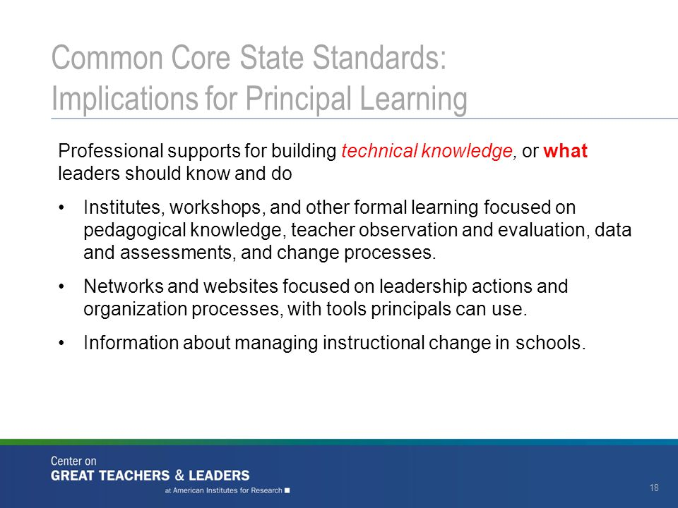 18 Common Core State Standards: Implications for Principal Learning Professional supports for building technical knowledge, or what leaders should kno