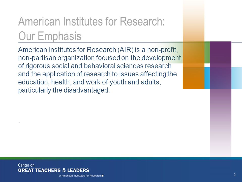 American Institutes for Research (AIR) is a non-profit, non-partisan organization focused on the development of rigorous social and behavioral science