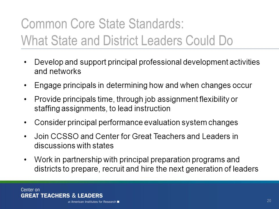 20 Common Core State Standards: What State and District Leaders Could Do Develop and support principal professional development activities and network