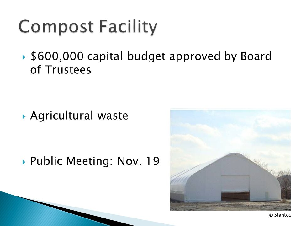  $600,000 capital budget approved by Board of Trustees  Agricultural waste  Public Meeting: Nov.