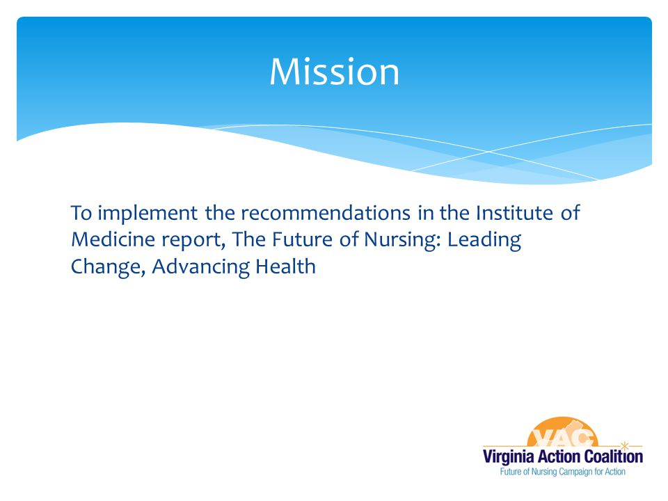 To implement the recommendations in the Institute of Medicine report, The Future of Nursing: Leading Change, Advancing Health Mission