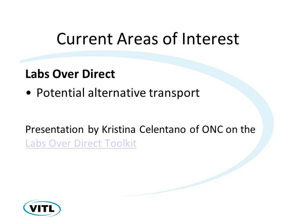 Current Areas of Interest Labs Over Direct Potential alternative transport Presentation by Kristina Celentano of ONC on the Labs Over Direct Toolkit Labs Over Direct Toolkit