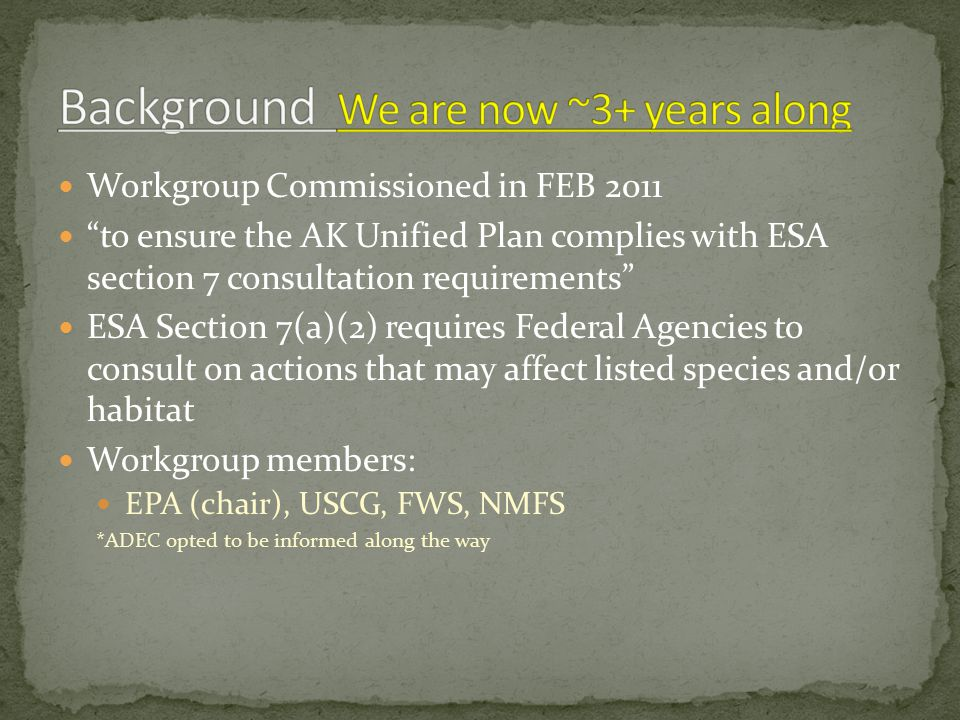 "Workgroup Commissioned in FEB 2011 ""to ensure the AK Unified Plan complies with ESA section 7 consultation requirements"" ESA Section 7(a)(2) requires"