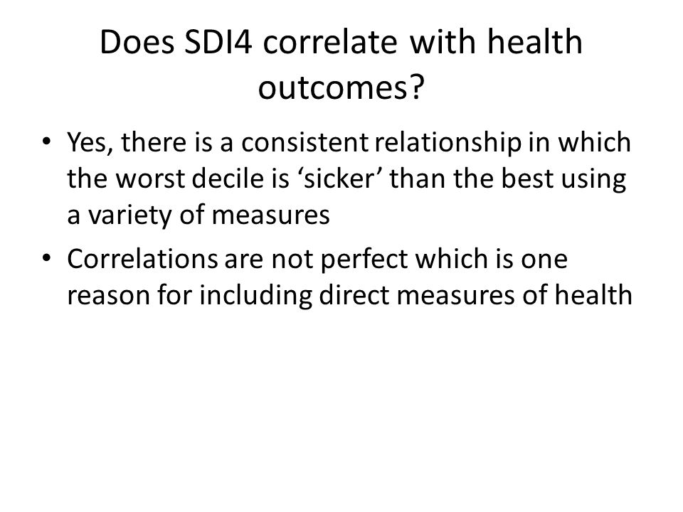 Direct Measures of Health Status County: standardized mortality ratio; % fair/poor health status; Life expectancy at birth; unhealthy days; low birth weight PCSA: Diabetes & hypertension prevalence; self reported disability; Ambulatory care sensitive conditions; IMR