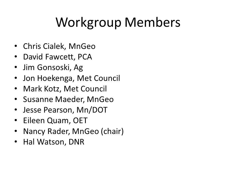 Workgroup Members Chris Cialek, MnGeo David Fawcett, PCA Jim Gonsoski, Ag Jon Hoekenga, Met Council Mark Kotz, Met Council Susanne Maeder, MnGeo Jesse