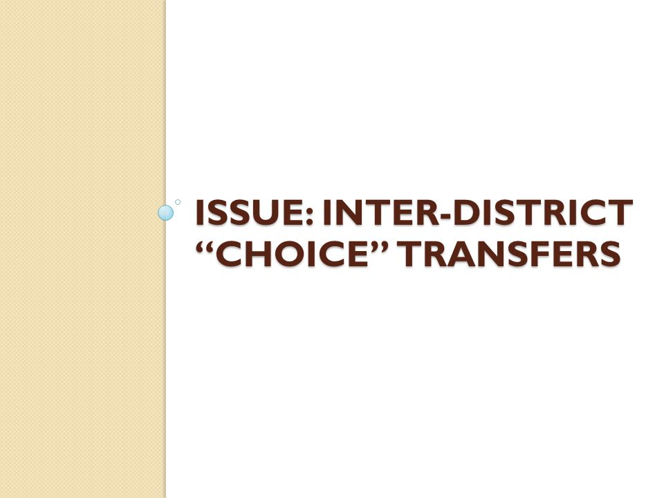 ISSUE: INTER-DISTRICT CHOICE TRANSFERS