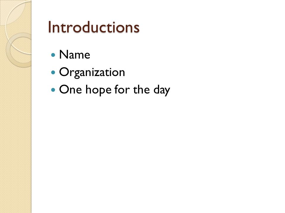 Introductions Name Organization One hope for the day