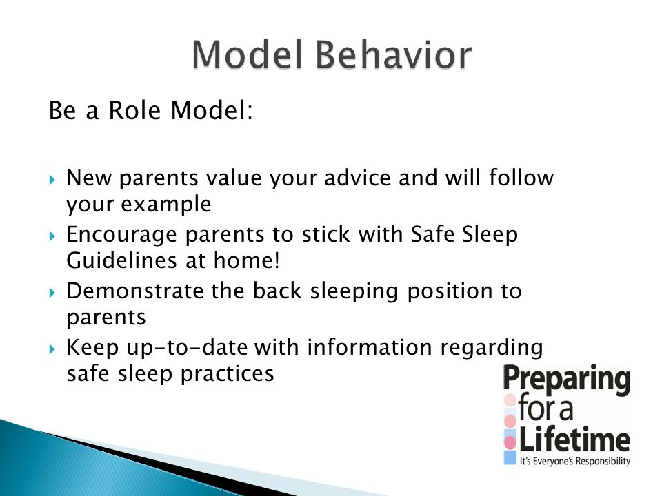 Be a Role Model:  New parents value your advice and will follow your example  Encourage parents to stick with Safe Sleep Guidelines at home!  Demon